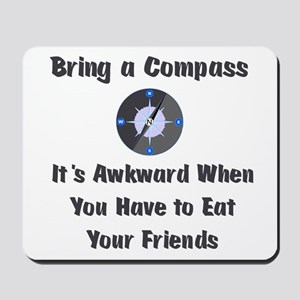 Bring Compass or Eat Friends Mousepad