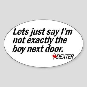 Not the boy next door. - Dexter Sticker (Oval)
