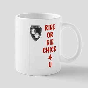 Ride Or Die Chick 4 U Mugs