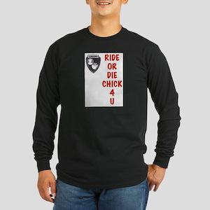 Ride Or Die Chick 4 U Long Sleeve T-Shirt