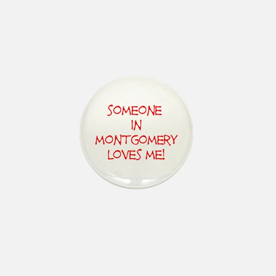 Someone In Montgomery Loves Me! Mini Button