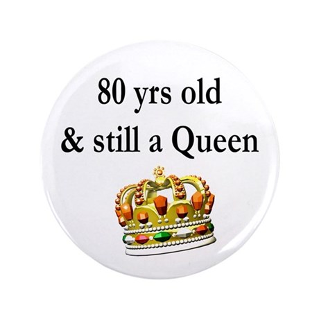 "80 YEAR OLD QUEEN 3.5"" Button"