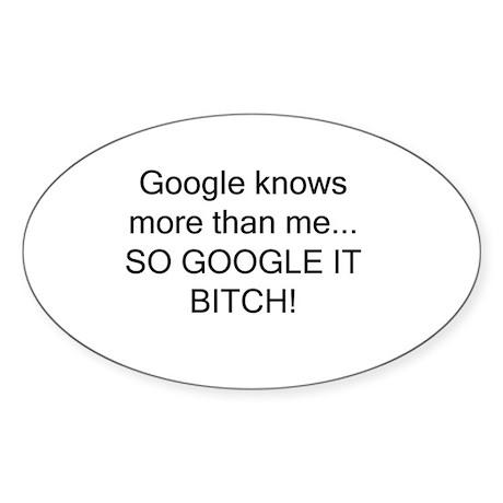 Google it Bitch! Oval Sticker