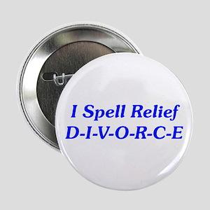 """I Spell Relief D-I-V-O-R-C-E 2.25"""" Button"""