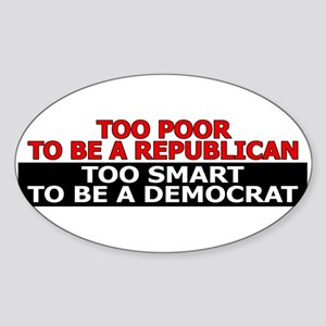 Too Poor To Be A Republican Sticker (Oval)