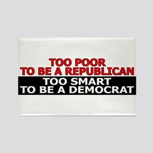 Too Poor To Be A Republican Rectangle Magnet