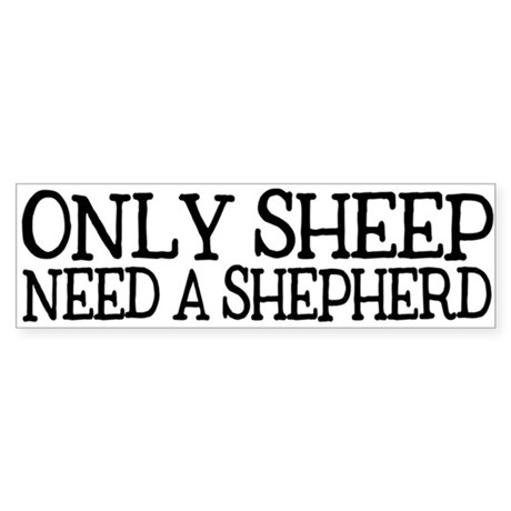 Only Sheep Need a Shepherd