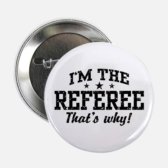 "I'm The Referee That's Why 2.25"" Button"