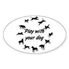 Play With Your Dog 3 Oval Sticker