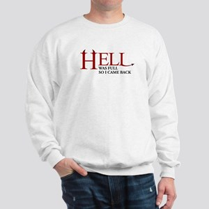 Hell was full ... Sweatshirt