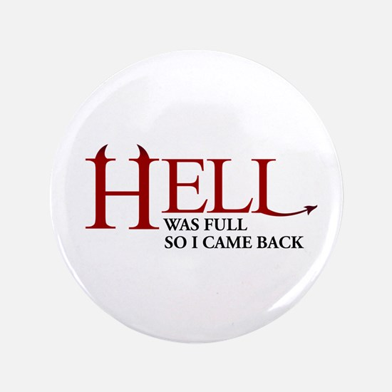 """Hell was full ... 3.5"""" Button"""