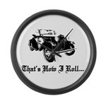 Large Wall Clock - Model A Ford That's how I Roll