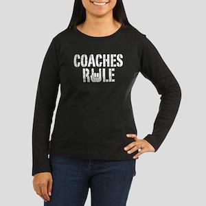 Coaches Rule Women's Long Sleeve Dark T-Shirt