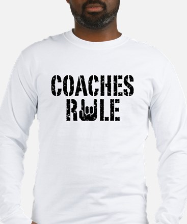 Coaches Rule Long Sleeve T-Shirt