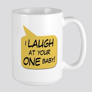 I Laugh at your ONE baby Large Mug