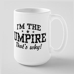 I'm The Umpire That's Why Large Mug