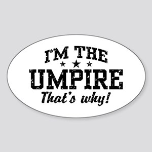 I'm The Umpire That's Why Sticker (Oval)