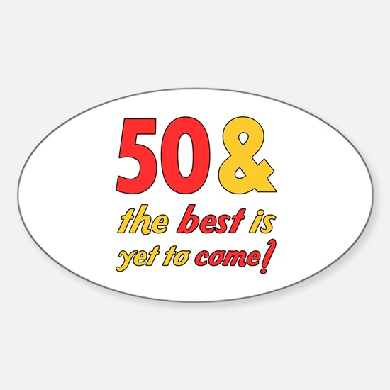 50th Birthday Best Yet To Come Sticker (Oval)
