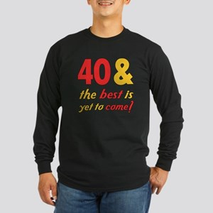 40th Birthday Best Yet To Come Long Sleeve Dark T-