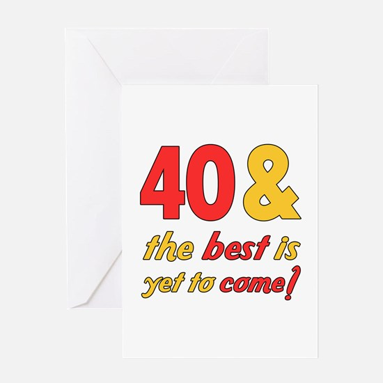 40th Birthday Best Yet To Come Greeting Card