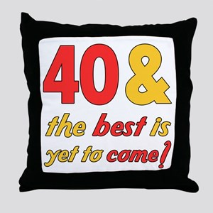 40th Birthday Best Yet To Come Throw Pillow