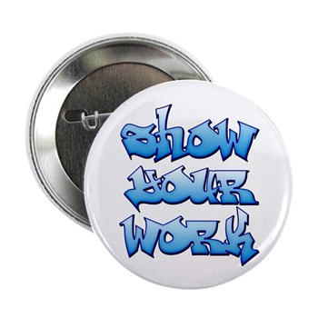 "Show Your Work Graffiti 2.25"" Button (100 pac"
