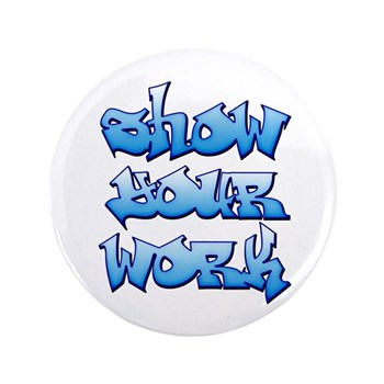 "Show Your Work Graffiti 3.5"" Button"