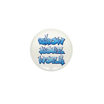 Show Your Work Graffiti Mini Button