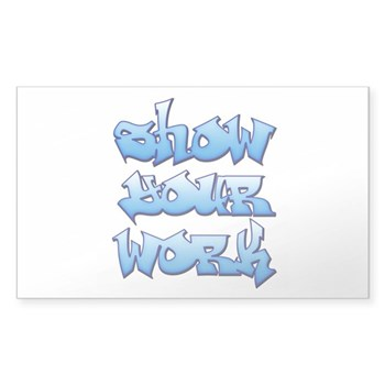 Show Your Work Graffiti Sticker (Rectangle)
