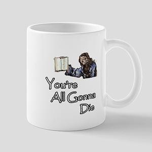 You're All Gonna Die Mug