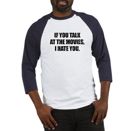 IF YOU TALK AT THE MOVIES, I HATE Baseball Jersey