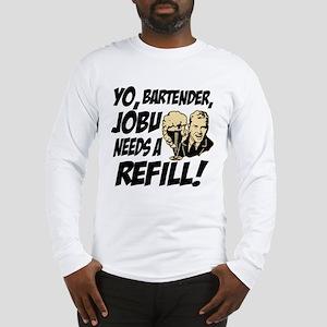 Jobu needs a refill! Long Sleeve T-Shirt