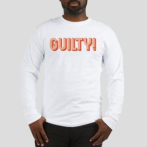 Guilty! Long Sleeve T-Shirt