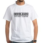 Relax: It's only a movie! White T-Shirt