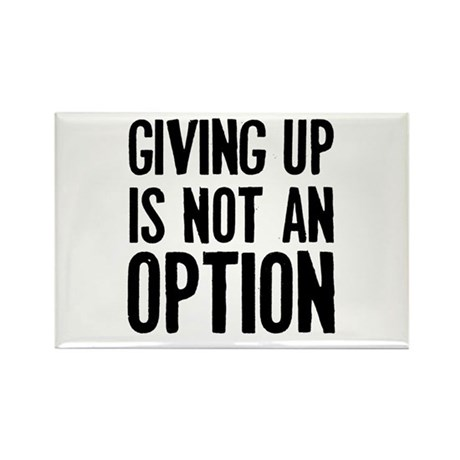 Giving up i not an option Rectangle Magnet