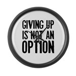 Giving up i not an option Large Wall Clock