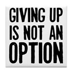 Giving up i not an option Tile Coaster