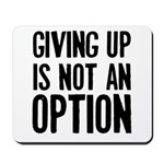 Giving up i not an option Mousepad