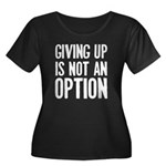 Giving up i not an option Women's Plus Size Scoop