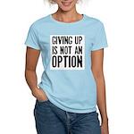 Giving up i not an option Women's Light T-Shirt