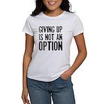 Giving up i not an option Women's T-Shirt