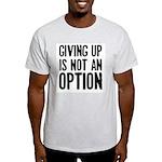 Giving up i not an option Light T-Shirt