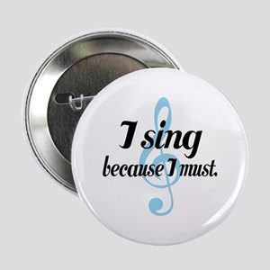 """Sing Because I Must 2.25"""" Button"""