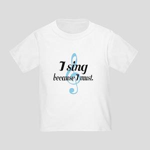 Sing Because I Must Toddler T-Shirt