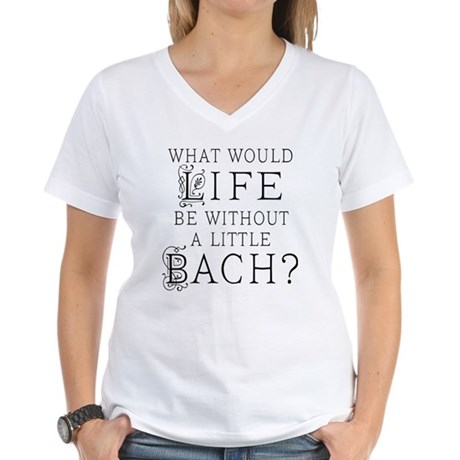 Fun Bach Music Quote Women's V-Neck T-Shirt