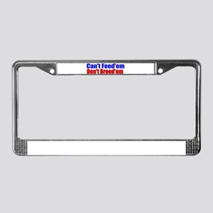 Can't Feed'em License Plate Frame