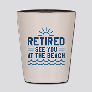 Retired See You At The Beach Shot Glass
