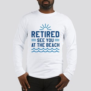 Retired See You At The Beach Long Sleeve T-Shirt