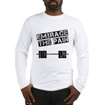 Embrace the pain.. Long Sleeve T-Shirt
