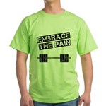 Embrace the pain.. Green T-Shirt